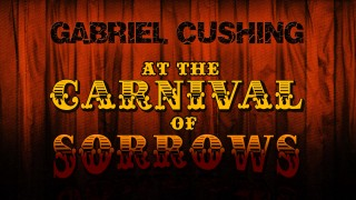 Gabriel Cushing at the Carnival of Sorrows - web series